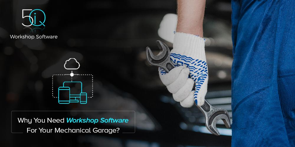 Why Mechanic Garages Requires 5iQ Workshop Software?